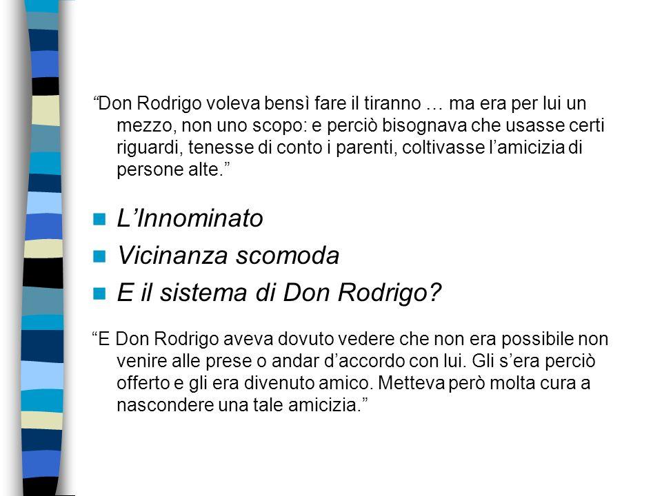 Don Rodrigo voleva bensì fare il tiranno … ma era per lui un mezzo, non uno scopo: e perciò bisognava che usasse certi riguardi, tenesse di conto i pa