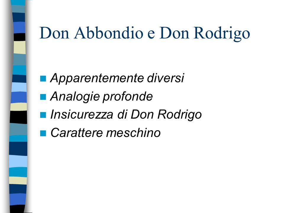 Don Abbondio e Don Rodrigo Apparentemente diversi Analogie profonde Insicurezza di Don Rodrigo Carattere meschino