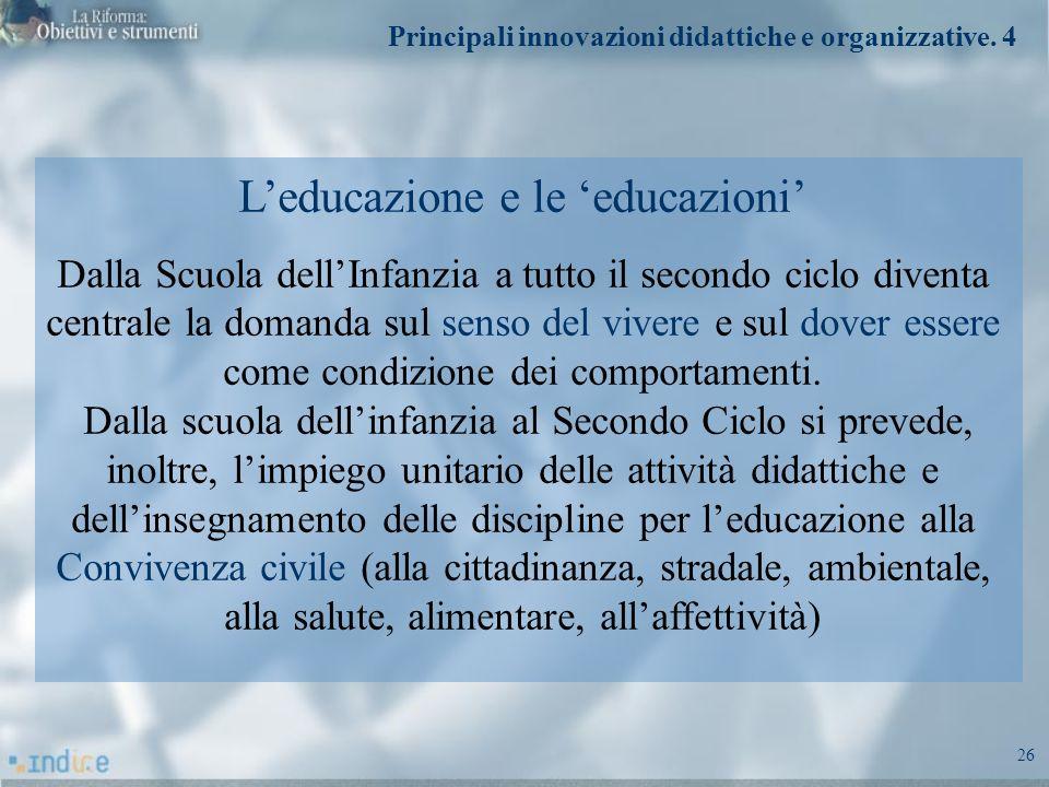 26 Leducazione e le educazioni Dalla Scuola dellInfanzia a tutto il secondo ciclo diventa centrale la domanda sul senso del vivere e sul dover essere