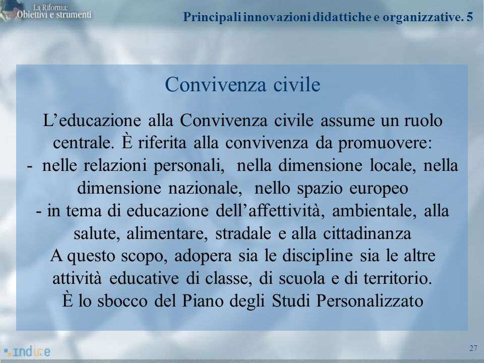 27 Convivenza civile Leducazione alla Convivenza civile assume un ruolo centrale. È riferita alla convivenza da promuovere: - nelle relazioni personal