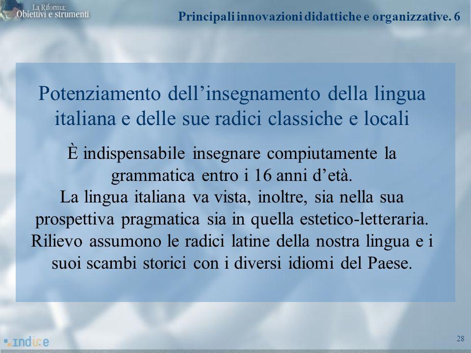 28 Potenziamento dellinsegnamento della lingua italiana e delle sue radici classiche e locali È indispensabile insegnare compiutamente la grammatica e