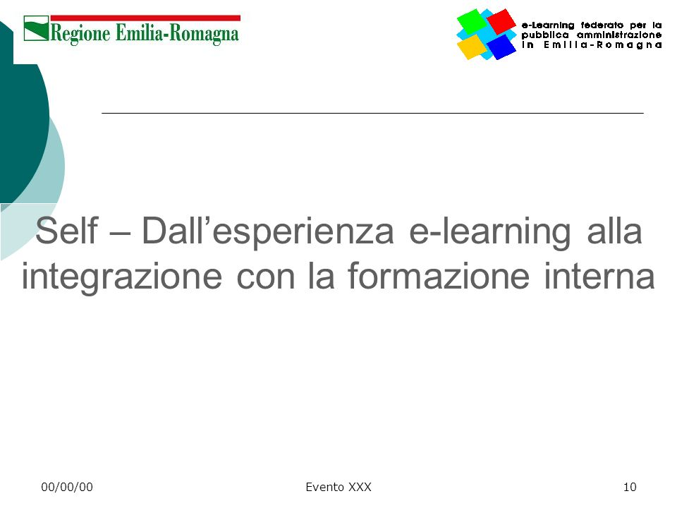 00/00/00Evento XXX10 Self – Dallesperienza e-learning alla integrazione con la formazione interna