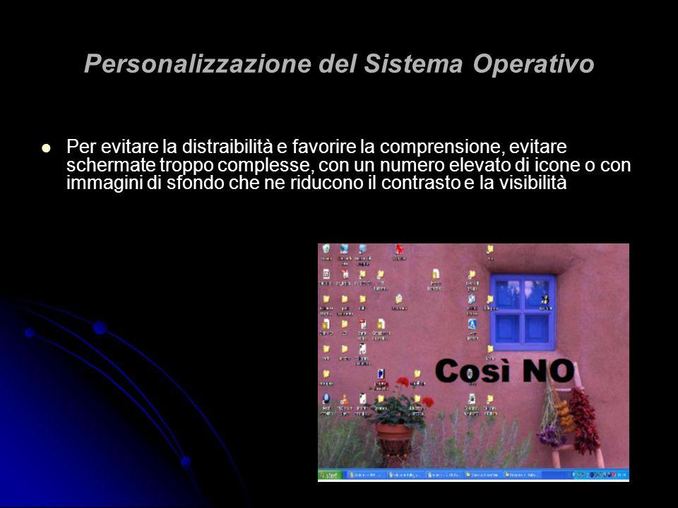 Personalizzazione del Sistema Operativo Per evitare la distraibilità e favorire la comprensione, evitare schermate troppo complesse, con un numero ele