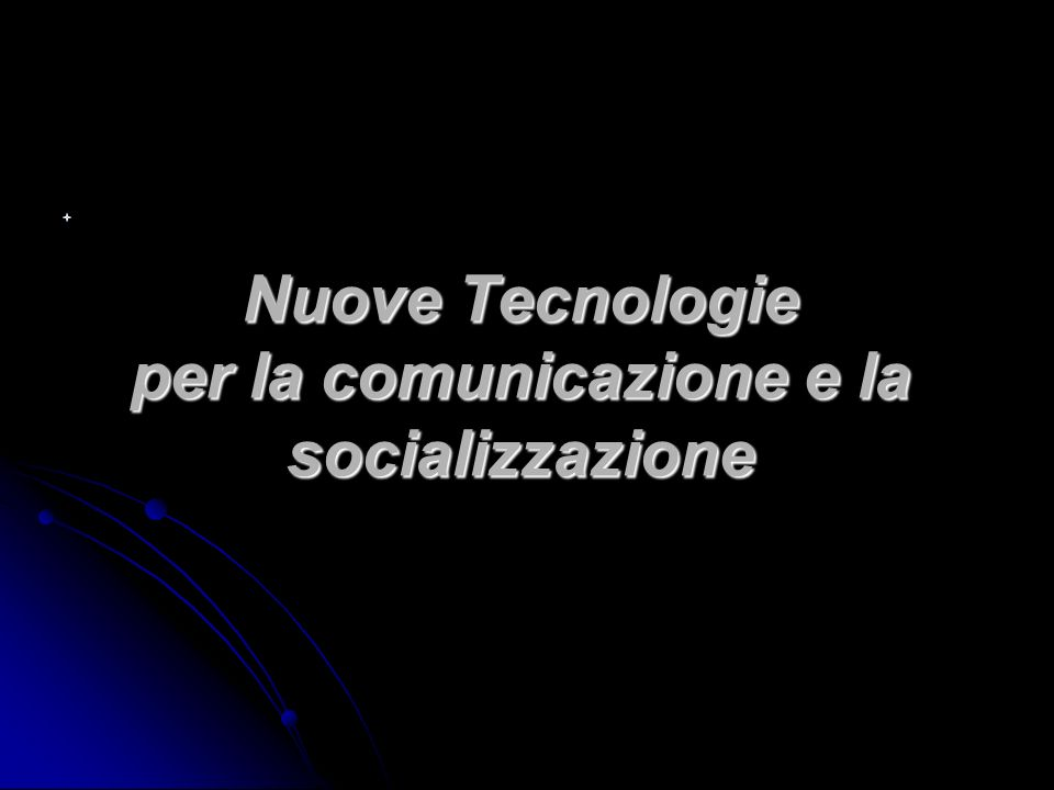 Nuove Tecnologie per la comunicazione e la socializzazione