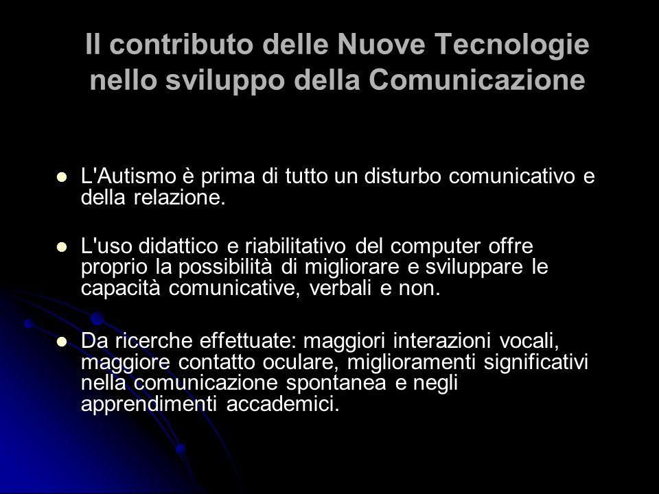 Il contributo delle Nuove Tecnologie nello sviluppo della Comunicazione L'Autismo è prima di tutto un disturbo comunicativo e della relazione. L'uso d