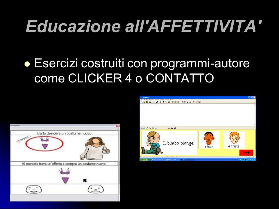 Educazione all'AFFETTIVITA' Esercizi costruiti con programmi-autore come CLICKER 4 o CONTATTO