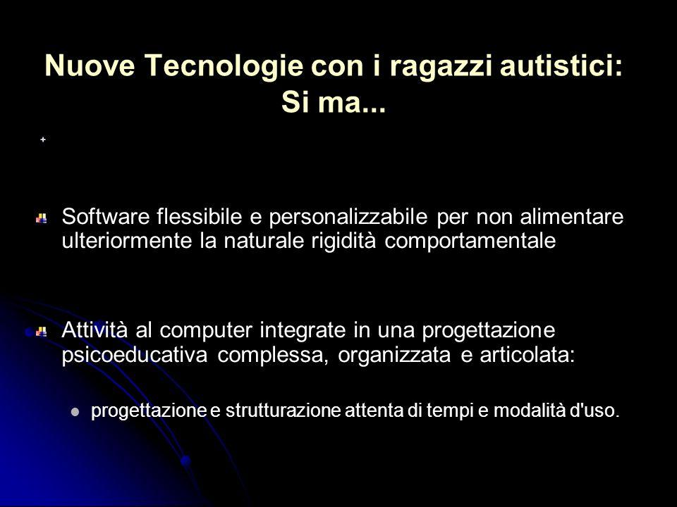 Nuove Tecnologie con i ragazzi autistici: Si ma... Software flessibile e personalizzabile per non alimentare ulteriormente la naturale rigidità compor