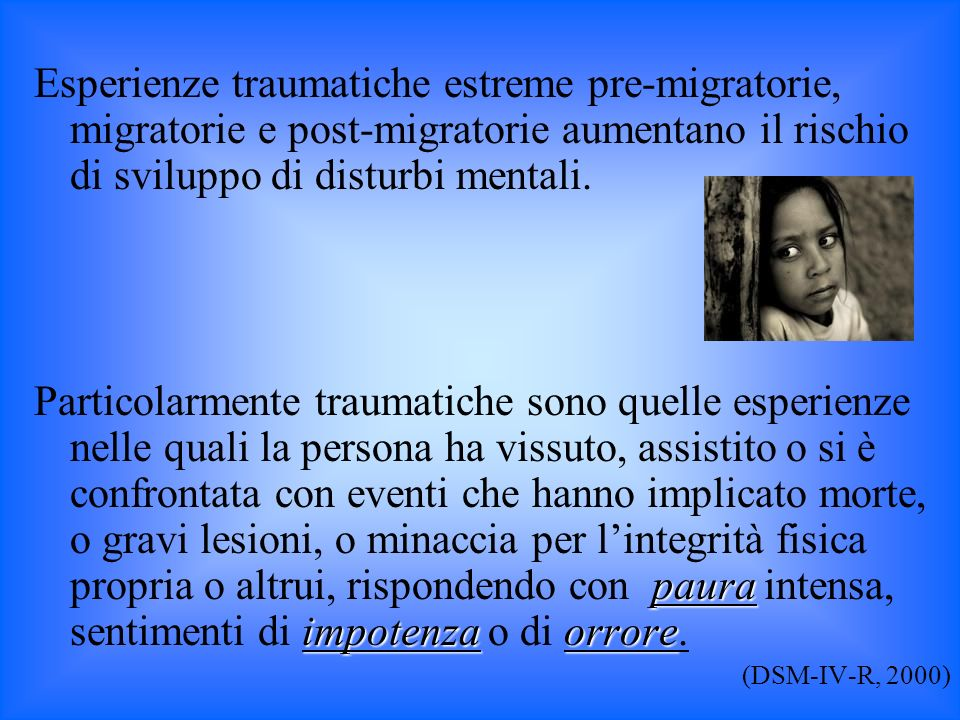Esperienze traumatiche estreme pre-migratorie, migratorie e post-migratorie aumentano il rischio di sviluppo di disturbi mentali. paura impotenzaorror