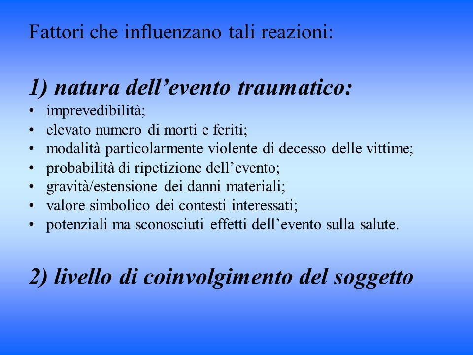 Fattori che influenzano tali reazioni: 1) natura dellevento traumatico: imprevedibilità; elevato numero di morti e feriti; modalità particolarmente vi