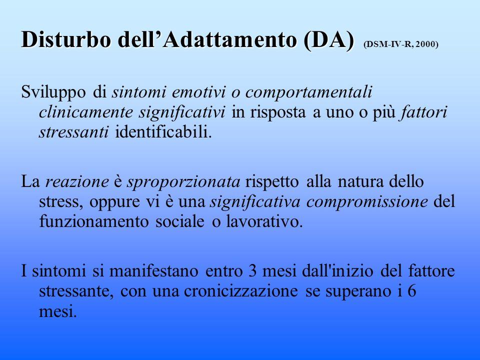Disturbo dellAdattamento (DA) Disturbo dellAdattamento (DA) (DSM-IV-R, 2000) Sviluppo di sintomi emotivi o comportamentali clinicamente significativi