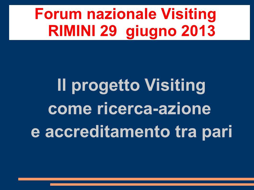 Il progetto Visiting come ricerca-azione e accreditamento tra pari Forum nazionale Visiting RIMINI 29 giugno 2013