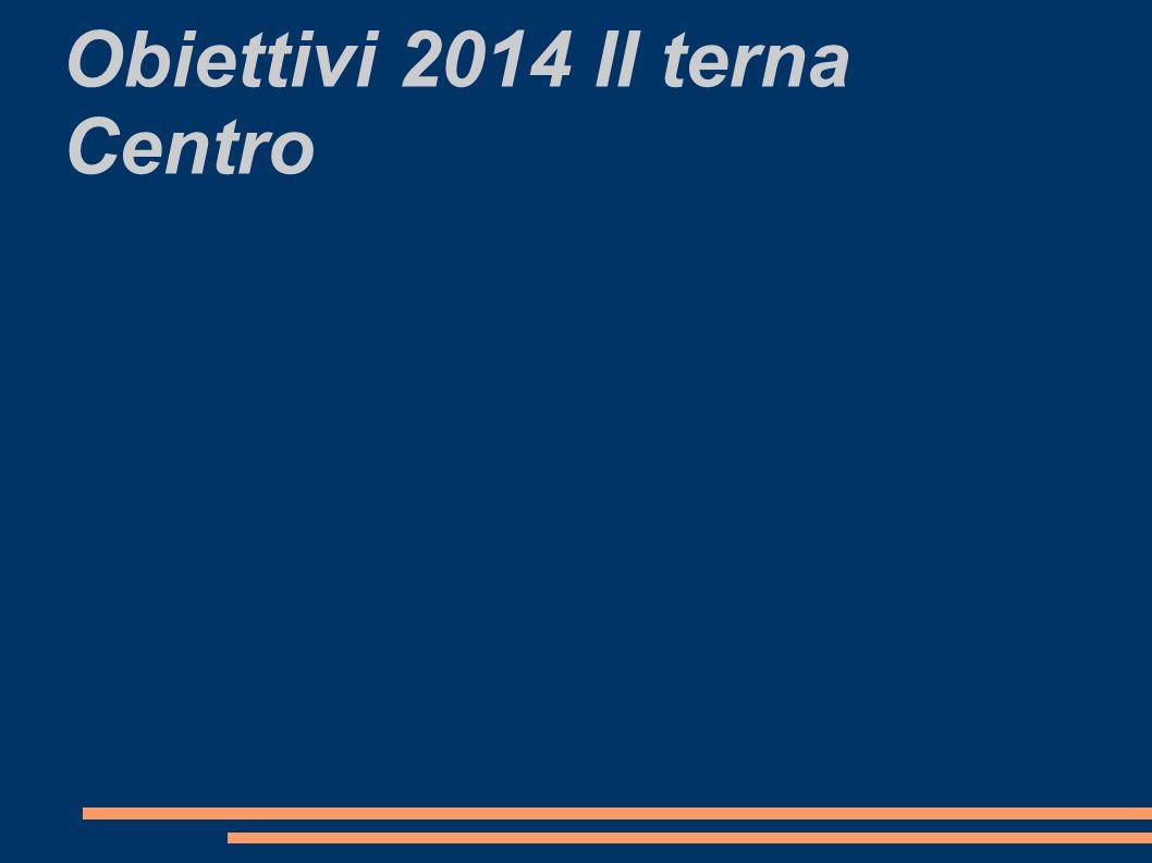 Obiettivi 2014 II terna Centro