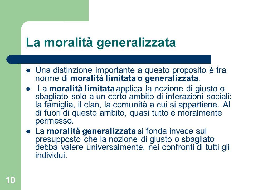 10 La moralità generalizzata Una distinzione importante a questo proposito è tra norme di moralità limitata o generalizzata.