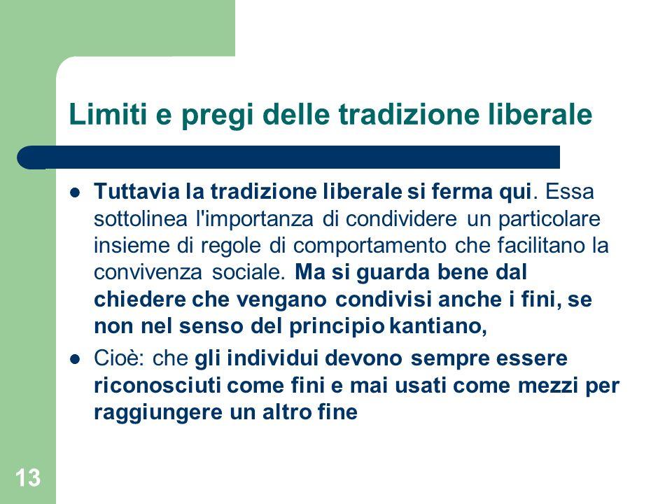 13 Limiti e pregi delle tradizione liberale Tuttavia la tradizione liberale si ferma qui.
