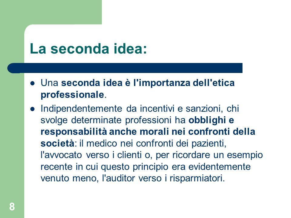 8 La seconda idea: Una seconda idea è l importanza dell etica professionale.