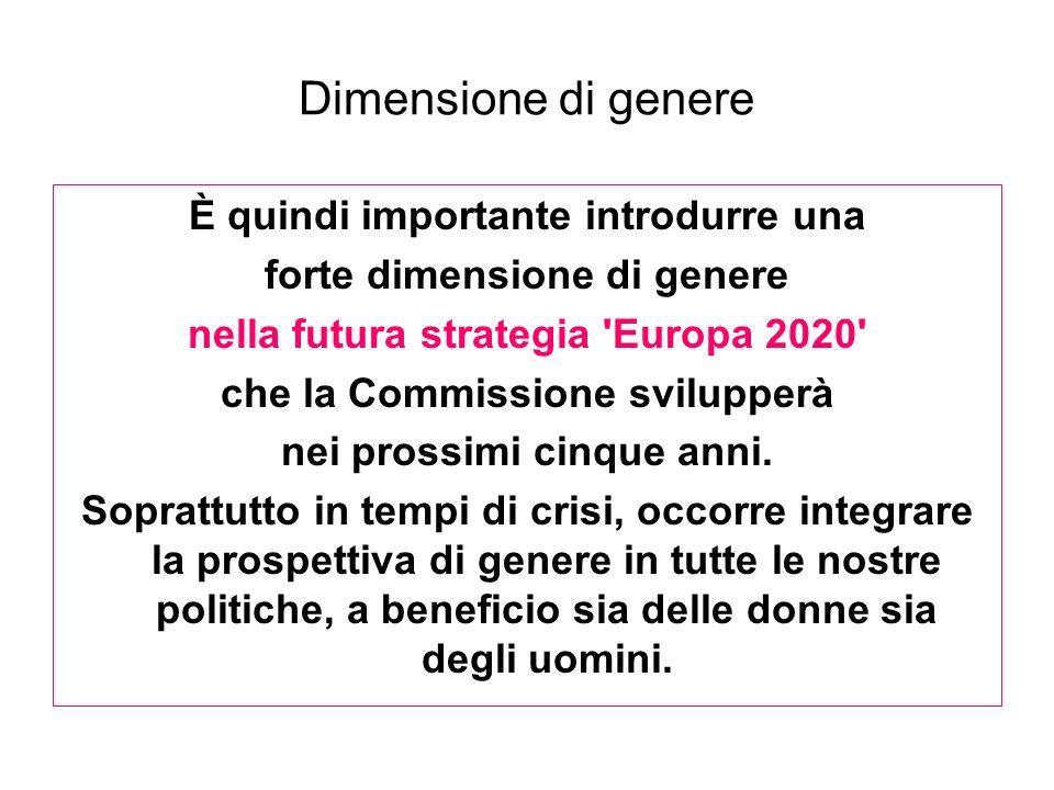 Dimensione di genere È quindi importante introdurre una forte dimensione di genere nella futura strategia 'Europa 2020' che la Commissione svilupperà