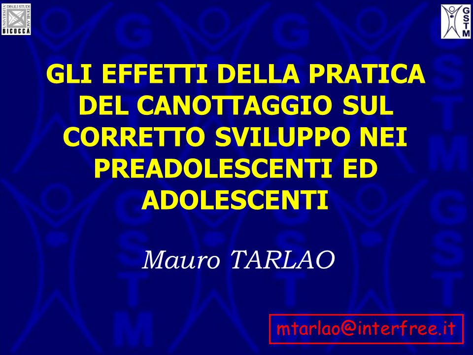 GLI EFFETTI DELLA PRATICA DEL CANOTTAGGIO SUL CORRETTO SVILUPPO NEI PREADOLESCENTI ED ADOLESCENTI Mauro TARLAO mtarlao@interfree.it