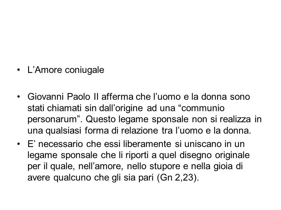 LAmore coniugale Giovanni Paolo II afferma che luomo e la donna sono stati chiamati sin dallorigine ad una communio personarum.