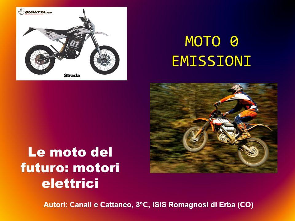 MOTO 0 EMISSIONI Le moto del futuro: motori elettrici Autori: Canali e Cattaneo, 3°C, ISIS Romagnosi di Erba (CO)