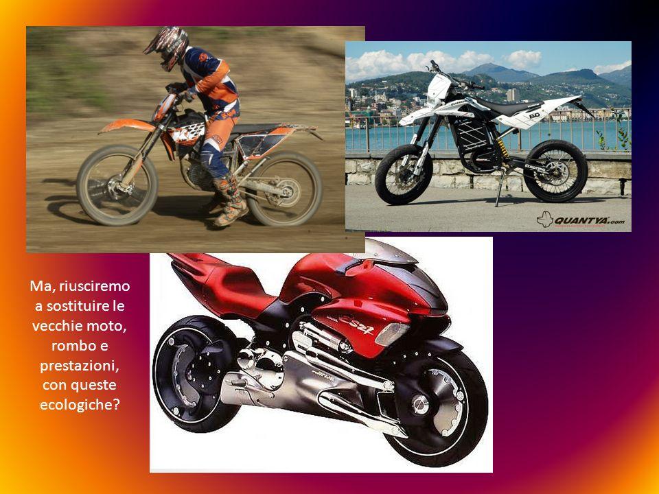 Ma, riusciremo a sostituire le vecchie moto, rombo e prestazioni, con queste ecologiche?