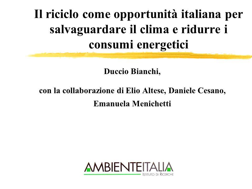Il riciclo come opportunità italiana per salvaguardare il clima e ridurre i consumi energetici Duccio Bianchi, con la collaborazione di Elio Altese, Daniele Cesano, Emanuela Menichetti