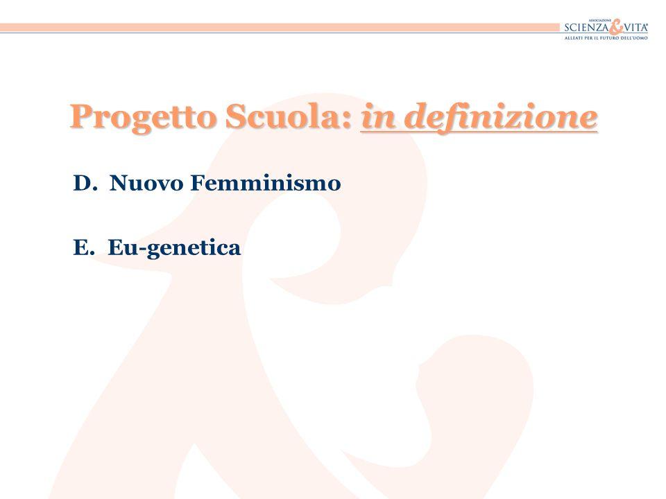 Progetto Scuola: in definizione D. Nuovo Femminismo E. Eu-genetica