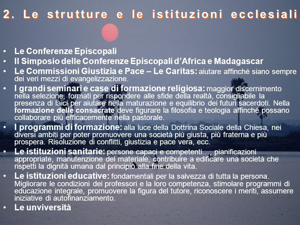 2. Le strutture e le istituzioni ecclesiali Le Conferenze Episcopali Il Simposio delle Conferenze Episcopali dAfrica e Madagascar Le Commissioni Giust