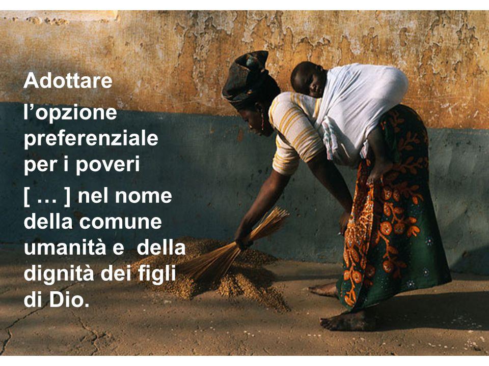 Adottare lopzione preferenziale per i poveri [ … ] nel nome della comune umanità e della dignità dei figli di Dio.