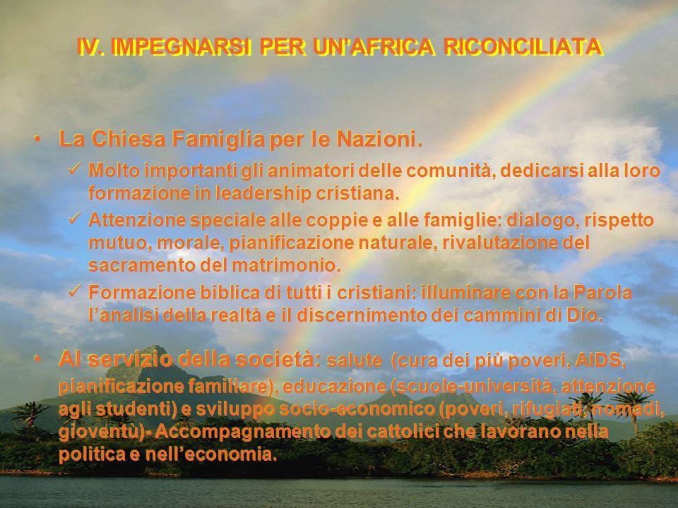 IV. IMPEGNARSI PER UNAFRICA RICONCILIATA La Chiesa Famiglia per le Nazioni. Molto importanti gli animatori delle comunità, dedicarsi alla loro formazi