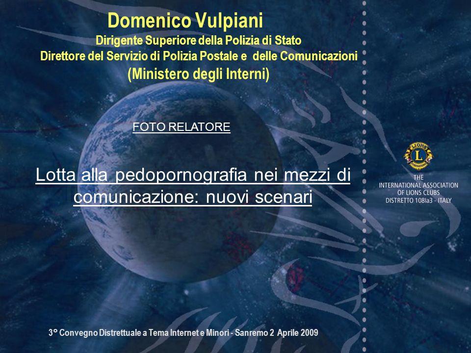 3° Convegno Distrettuale a Tema Internet e Minori - Sanremo 2 Aprile 2009 Domenico Vulpiani Dirigente Superiore della Polizia di Stato Direttore del S