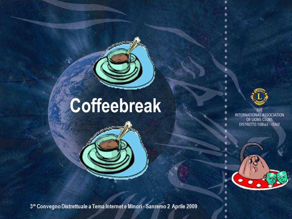 3° Convegno Distrettuale a Tema Internet e Minori - Sanremo 2 Aprile 2009 Coffeebreak