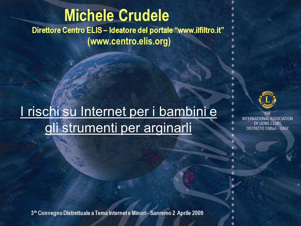 3° Convegno Distrettuale a Tema Internet e Minori - Sanremo 2 Aprile 2009 Michele Crudele Direttore Centro ELIS – Ideatore del portale www.ilfiltro.it