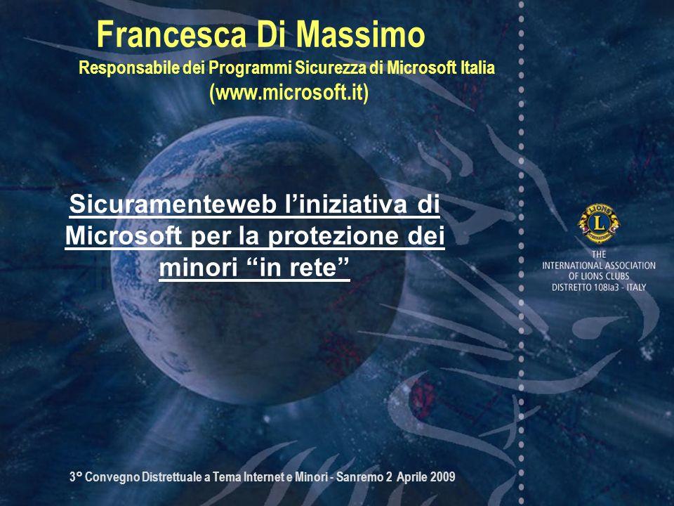 3° Convegno Distrettuale a Tema Internet e Minori - Sanremo 2 Aprile 2009 Francesca Di Massimo Responsabile dei Programmi Sicurezza di Microsoft Itali