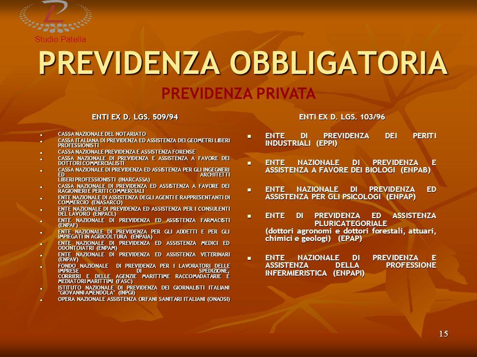 StudioPatella 16 PREVIDENZA COMPLEMENTARE LA NECESSITÀ DI MANTENERE UN ADEGUATO LIVELLO DI PROTEZIONE SOCIALE HA INDOTTO IL LEGISLATORE AD INTRODURRE NEL SISTEMA PENSIONISTICO FORME COMPLEMENTARI (FONDI PENSIONE) DA AFFIANCARE AL SISTEMA ASSICURATIVO DI BASE AL FINE DI GARANTIRE PIÙ ELEVATI LIVELLI DI COPERTURA PREVIDENZIALE AI LAVORATORI.