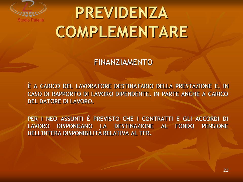 StudioPatella 23 PREVIDENZA COMPLEMENTARE PRESTAZIONI PENSIONE DI VECCHIAIA – IL DIRITTO SI CONSEGUE AL COMPIMENTO DELL ETÀ PENSIONABILE PREVISTA NEL REGIME OBBLIGATORIO DI APPARTENENZA, CON ALMENO 5 ANNI DI ISCRIZIONE AL FONDO PENSIONE DI VECCHIAIA – IL DIRITTO SI CONSEGUE AL COMPIMENTO DELL ETÀ PENSIONABILE PREVISTA NEL REGIME OBBLIGATORIO DI APPARTENENZA, CON ALMENO 5 ANNI DI ISCRIZIONE AL FONDO PENSIONE DI ANZIANITÀ – LA PRESTAZIONE SPETTA SOLO IN CASO DI CESSAZIONE DELL ATTIVITÀ LAVORATIVA DELL ASSICURATO CHE HA UN ETÀ DI NON PIÙ DI 10 ANNI INFERIORE A QUELLA PREVISTA PER IL PENSIONAMENTO DI VECCHIAIA NELL ORDINAMENTO OBBLIGATORIO DI APPARTENENZA E CHE POSSA FAR VALERE ALMENO 15 ANNI DI ISCRIZIONE AL FONDO.