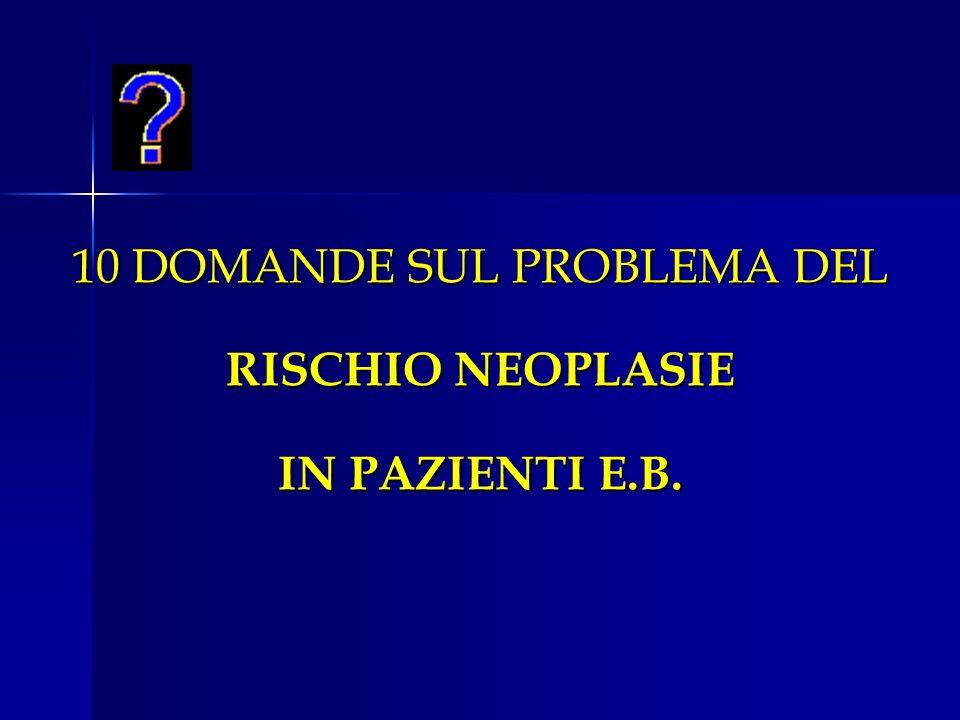10 DOMANDE SUL PROBLEMA DEL RISCHIO NEOPLASIE IN PAZIENTI E.B.