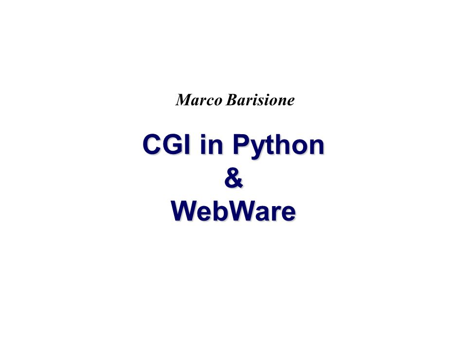 CGI in Python & WebWare Marco Barisione