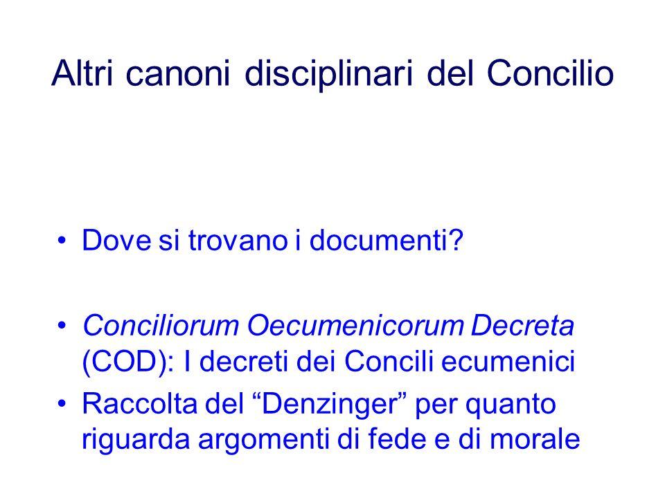 Altri canoni disciplinari del Concilio Dove si trovano i documenti? Conciliorum Oecumenicorum Decreta (COD): I decreti dei Concili ecumenici Raccolta