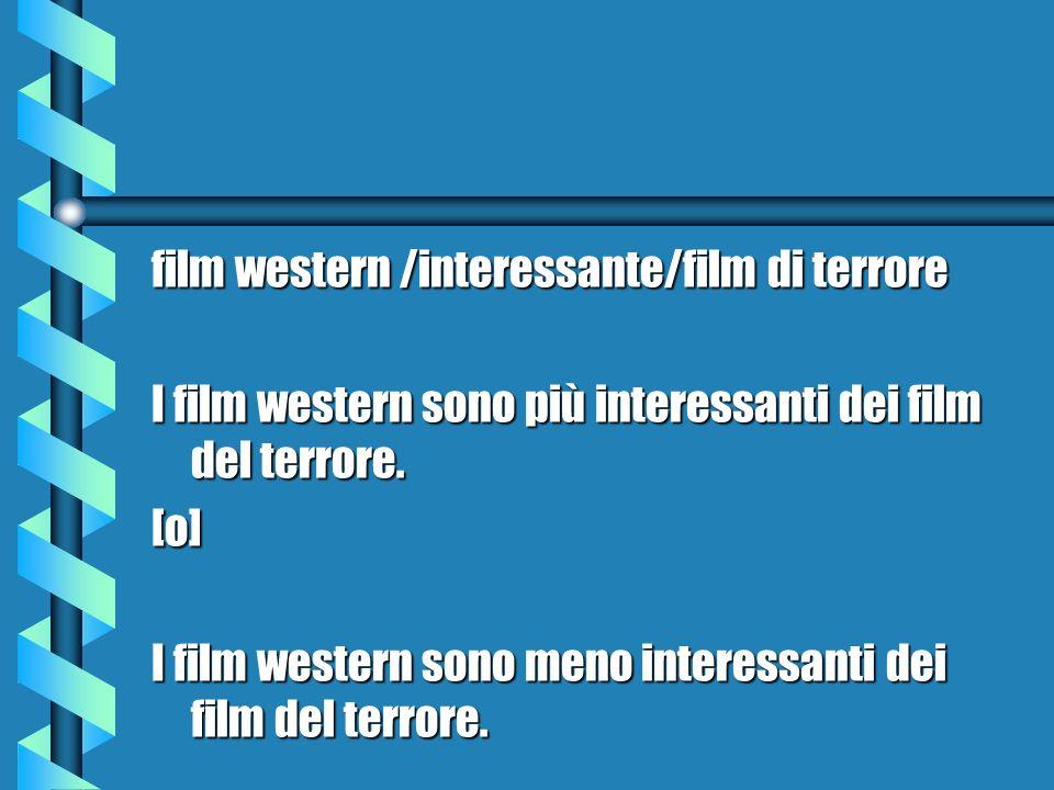 film western /interessante/film di terrore I film western sono più interessanti dei film del terrore. [o] I film western sono meno interessanti dei fi