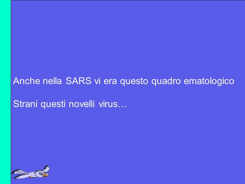 Anche nella SARS vi era questo quadro ematologico Strani questi novelli virus…