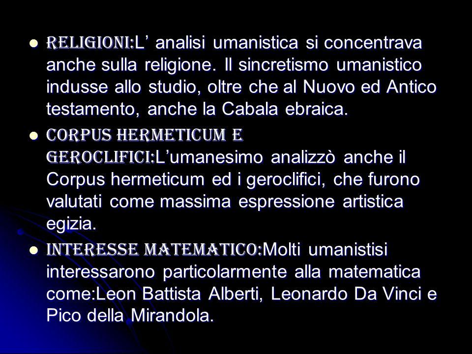 Religioni: L analisi umanistica si concentrava anche sulla religione. Il sincretismo umanistico indusse allo studio, oltre che al Nuovo ed Antico test
