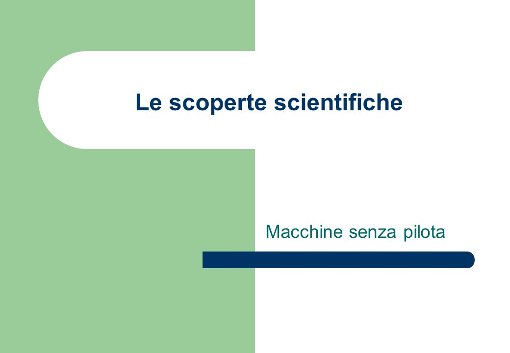 Le scoperte scientifiche Macchine senza pilota