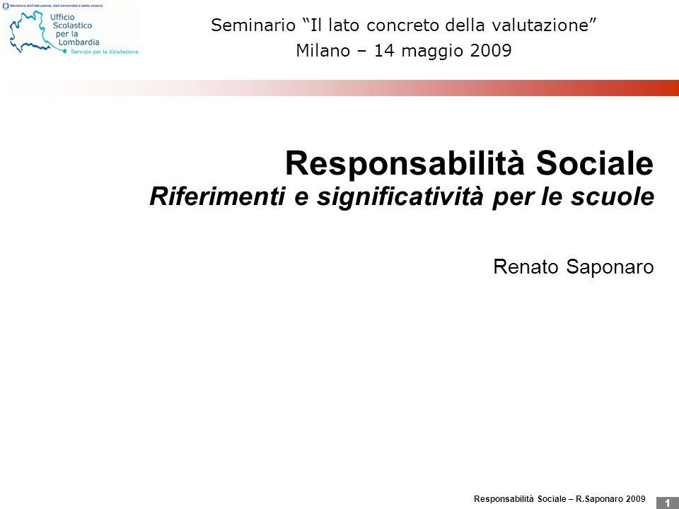 Responsabilità Sociale – R.Saponaro 2009 1 Responsabilità Sociale Riferimenti e significatività per le scuole Renato Saponaro Seminario Il lato concre