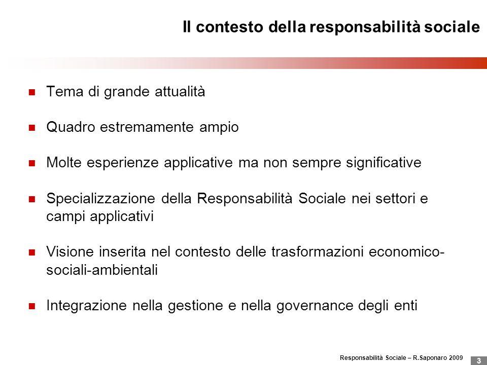 Responsabilità Sociale – R.Saponaro 2009 3 Il contesto della responsabilità sociale Tema di grande attualità Quadro estremamente ampio Molte esperienz