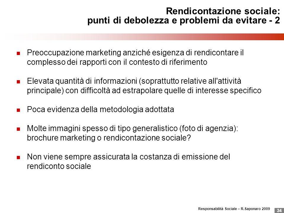 Responsabilità Sociale – R.Saponaro 2009 34 Rendicontazione sociale: punti di debolezza e problemi da evitare - 2 Preoccupazione marketing anziché esi