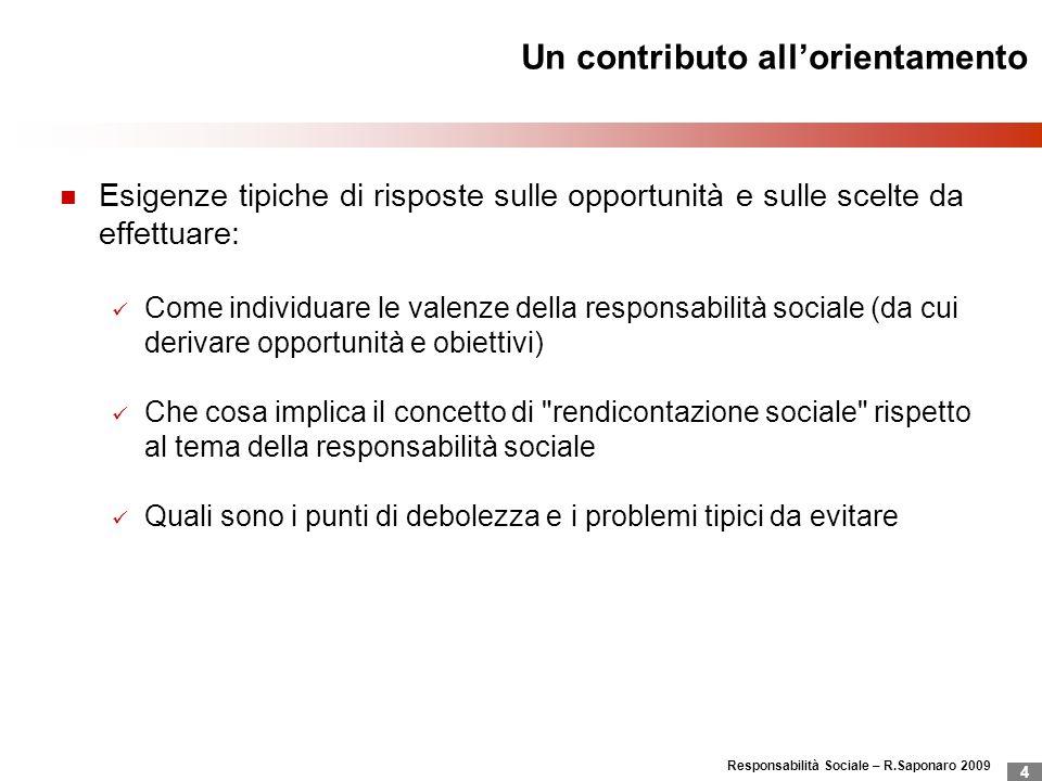 Responsabilità Sociale – R.Saponaro 2009 4 Un contributo allorientamento Esigenze tipiche di risposte sulle opportunità e sulle scelte da effettuare: