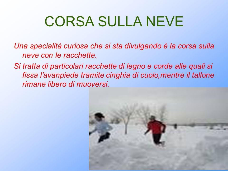 CORSA SULLA NEVE Una specialità curiosa che si sta divulgando è la corsa sulla neve con le racchette. Si tratta di particolari racchette di legno e co