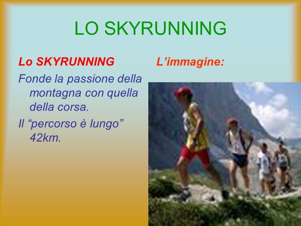 LO SKYRUNNING Lo SKYRUNNING Fonde la passione della montagna con quella della corsa. Il percorso è lungo 42km. Limmagine: