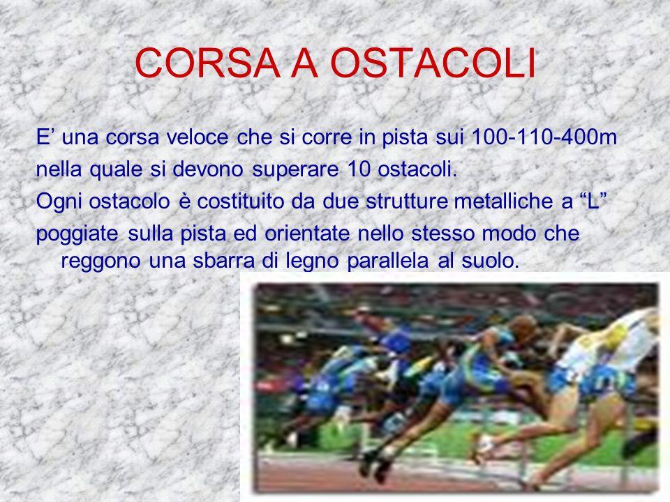 CORSA A OSTACOLI E una corsa veloce che si corre in pista sui 100-110-400m nella quale si devono superare 10 ostacoli. Ogni ostacolo è costituito da d