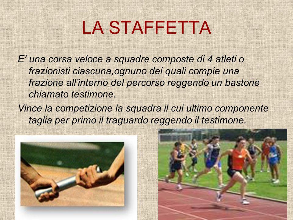 LA STAFFETTA E una corsa veloce a squadre composte di 4 atleti o frazionisti ciascuna,ognuno dei quali compie una frazione allinterno del percorso reg
